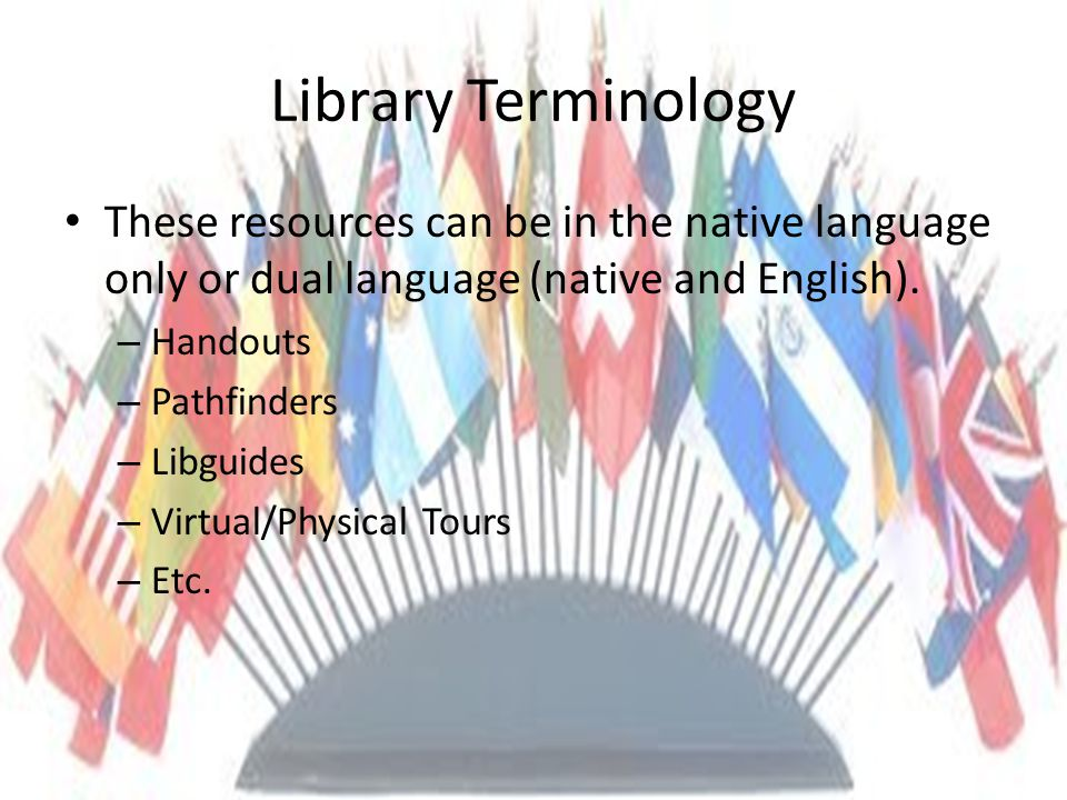 Library Terminology These resources can be in the native language only or dual language (native and English).