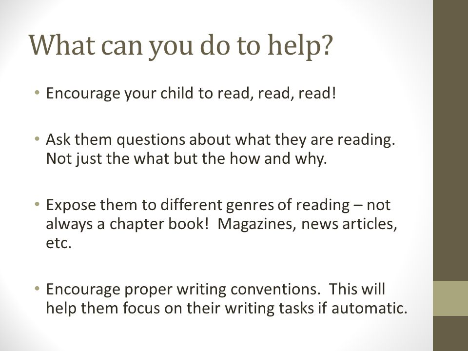 What can you do to help. Encourage your child to read, read, read.