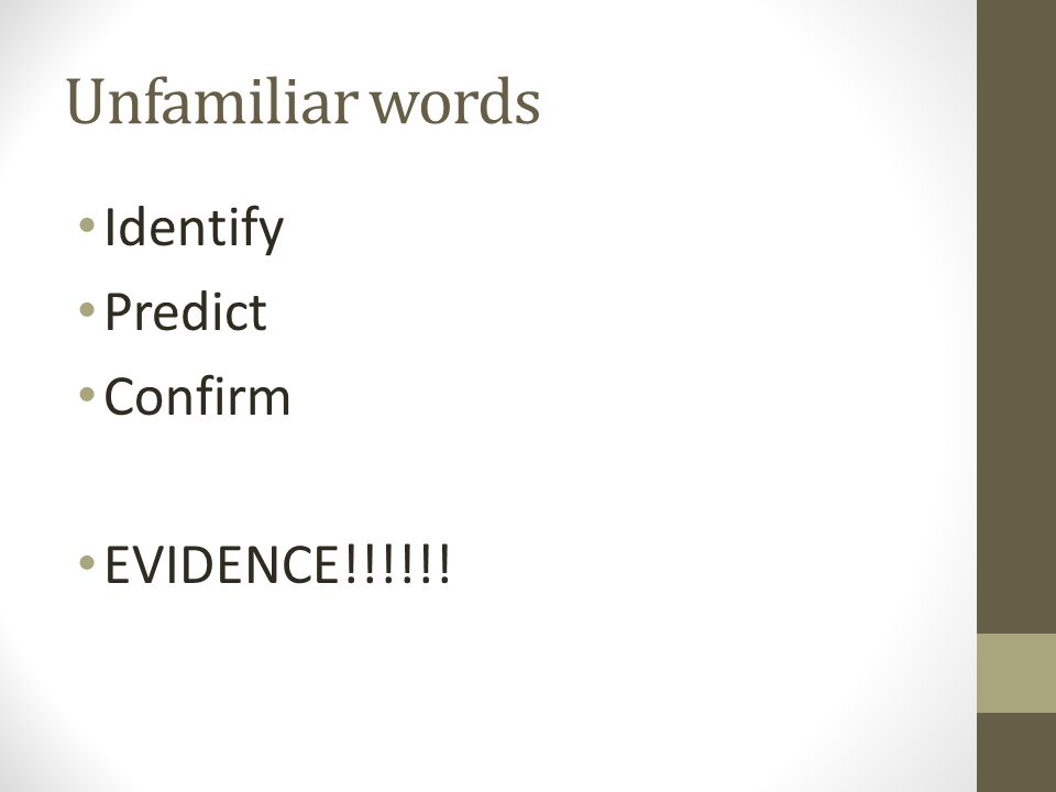 Unfamiliar words Identify Predict Confirm EVIDENCE!!!!!!