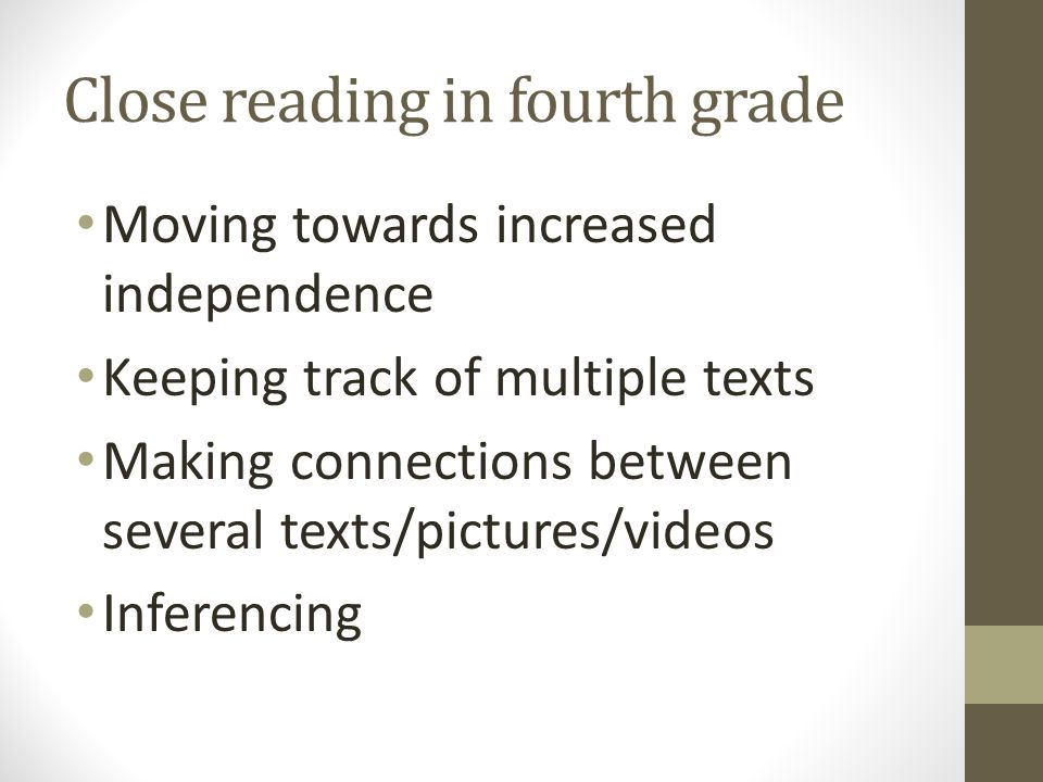 Close reading in fourth grade Moving towards increased independence Keeping track of multiple texts Making connections between several texts/pictures/