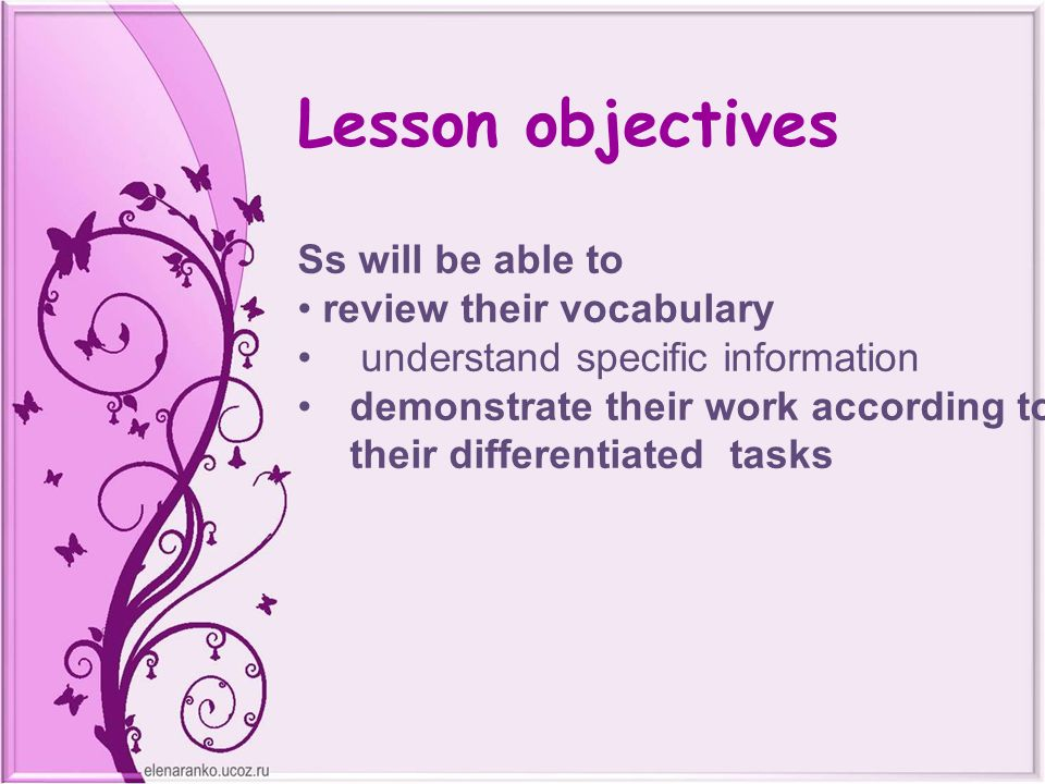 Lesson objectives Ss will be able to review their vocabulary understand specific information demonstrate their work according to their differentiated tasks
