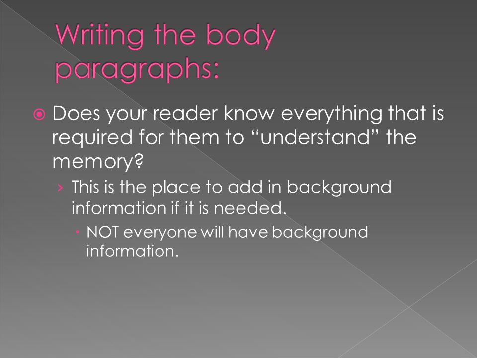  Does your reader know everything that is required for them to understand the memory.