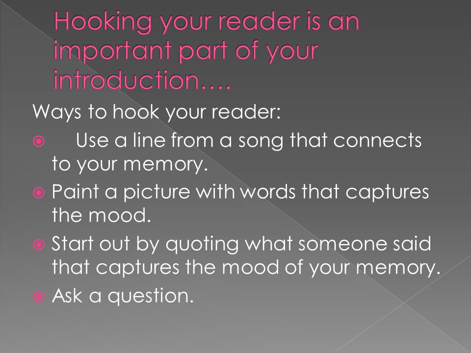 Ways to hook your reader:  Use a line from a song that connects to your memory.