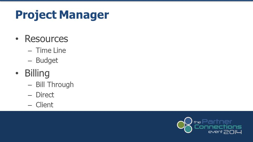 Resources – Time Line – Budget Billing – Bill Through – Direct – Client Project Manager