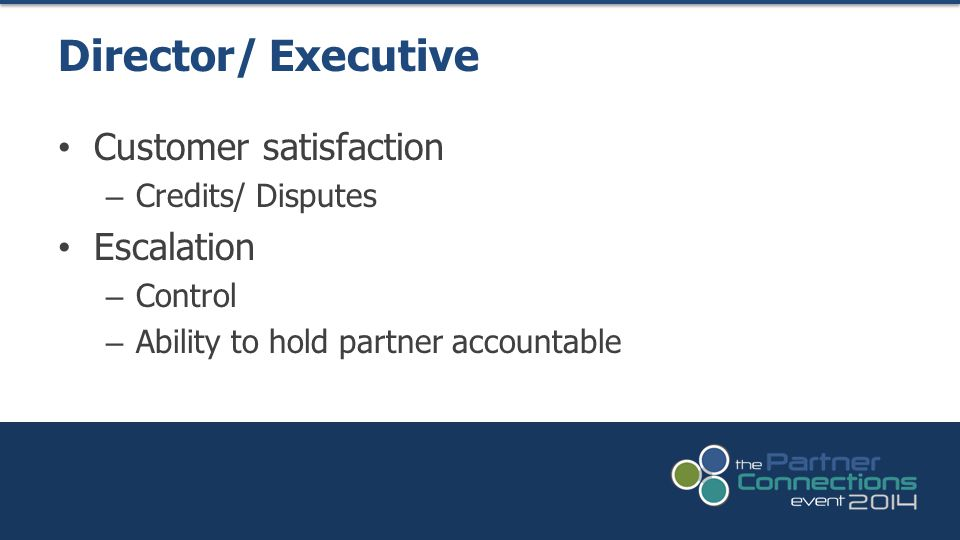Customer satisfaction – Credits/ Disputes Escalation – Control – Ability to hold partner accountable Director/ Executive