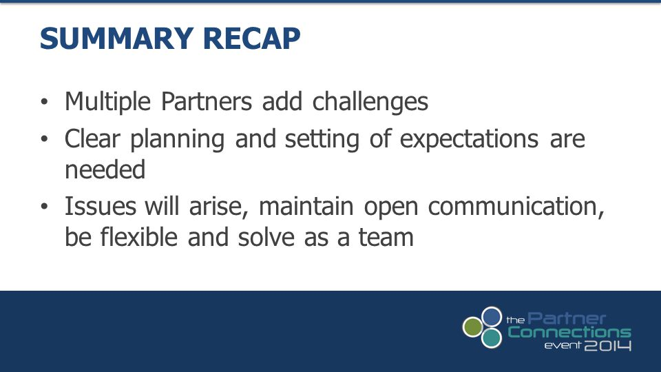Multiple Partners add challenges Clear planning and setting of expectations are needed Issues will arise, maintain open communication, be flexible and
