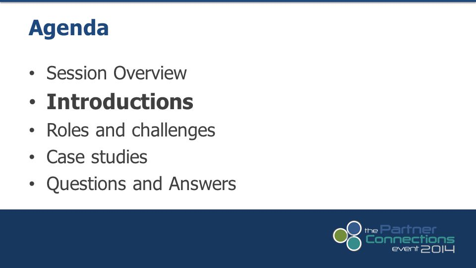 Session Overview Introductions Roles and challenges Case studies Questions and Answers Agenda