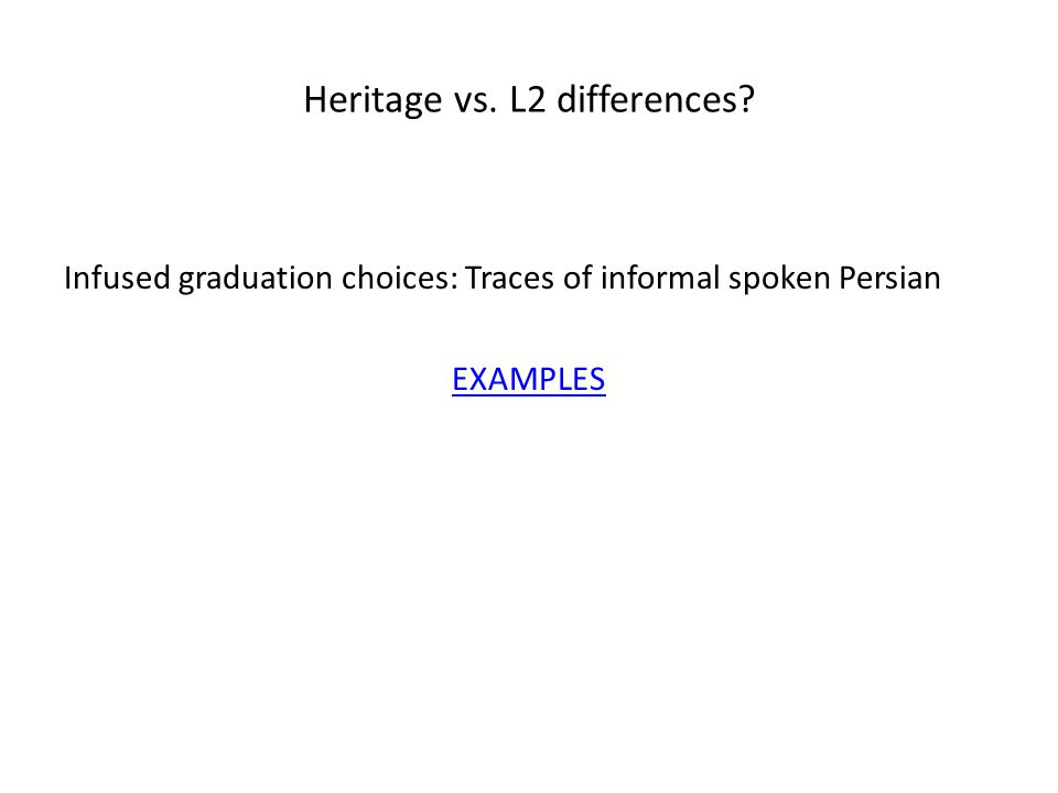 Heritage vs. L2 differences? Infused graduation choices: Traces of informal spoken Persian EXAMPLES