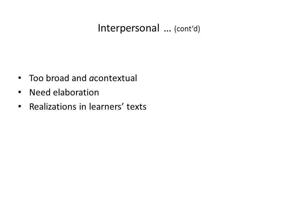 Interpersonal … (cont'd) Too broad and acontextual Need elaboration Realizations in learners' texts