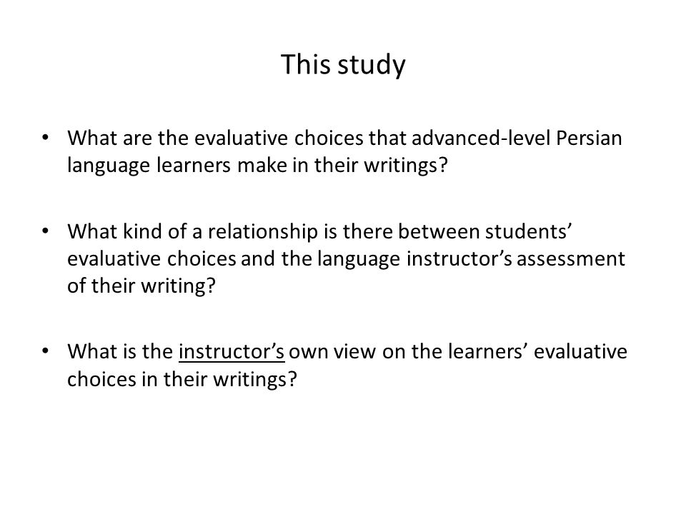 This study What are the evaluative choices that advanced-level Persian language learners make in their writings? What kind of a relationship is there