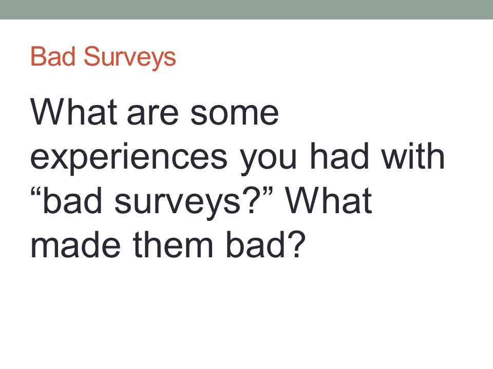 Bad Surveys What are some experiences you had with bad surveys What made them bad