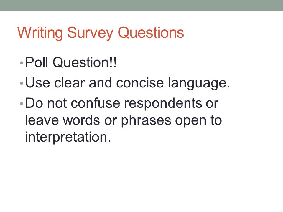 Writing Survey Questions Poll Question!. Use clear and concise language.