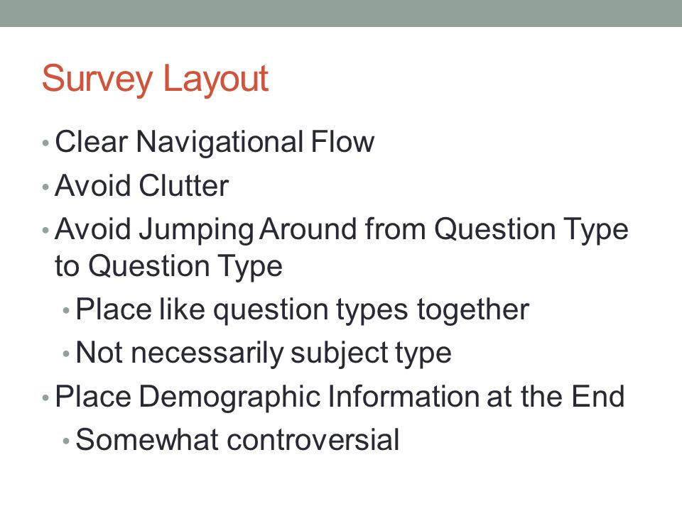 Survey Layout Clear Navigational Flow Avoid Clutter Avoid Jumping Around from Question Type to Question Type Place like question types together Not ne
