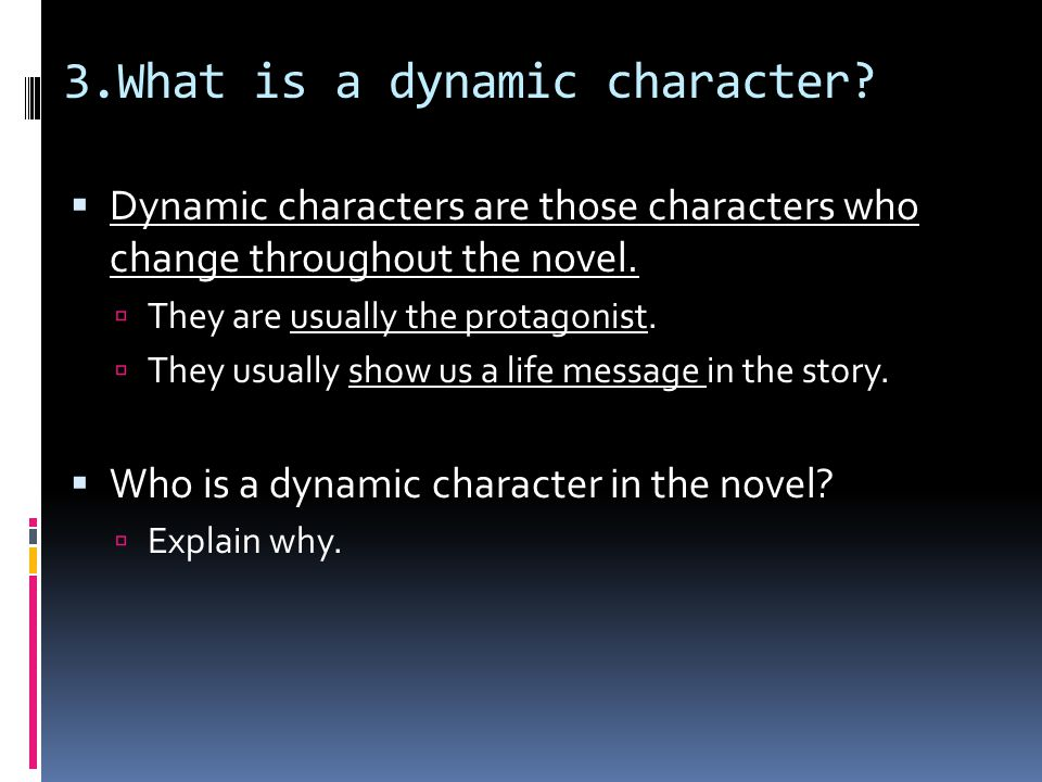 3.What is a dynamic character.