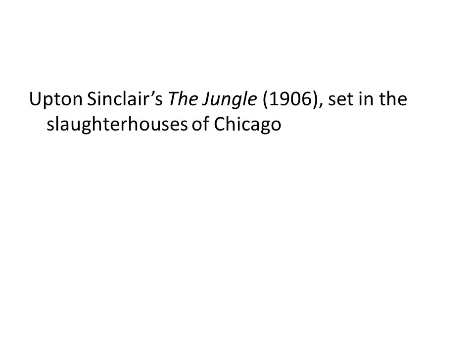 Upton Sinclair's The Jungle (1906), set in the slaughterhouses of Chicago