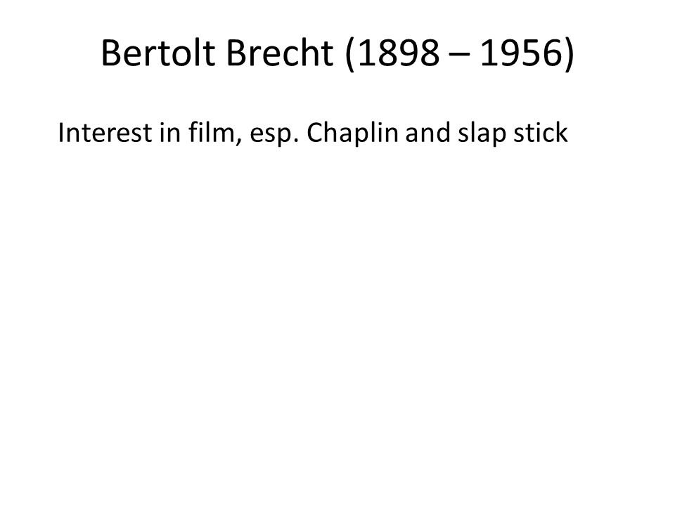 Interest in film, esp. Chaplin and slap stick