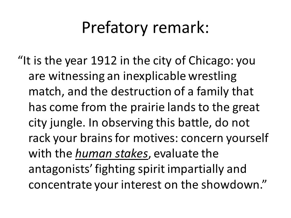 """Prefatory remark: """"It is the year 1912 in the city of Chicago: you are witnessing an inexplicable wrestling match, and the destruction of a family tha"""