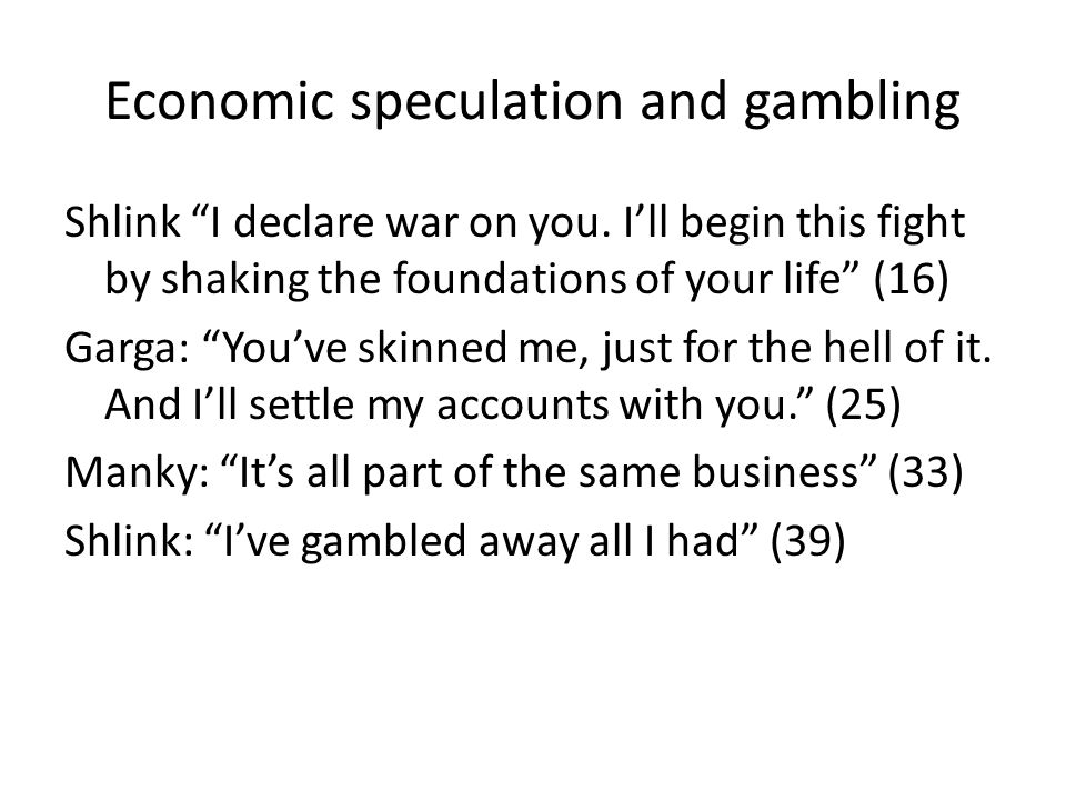 """Economic speculation and gambling Shlink """"I declare war on you. I'll begin this fight by shaking the foundations of your life"""" (16) Garga: """"You've ski"""