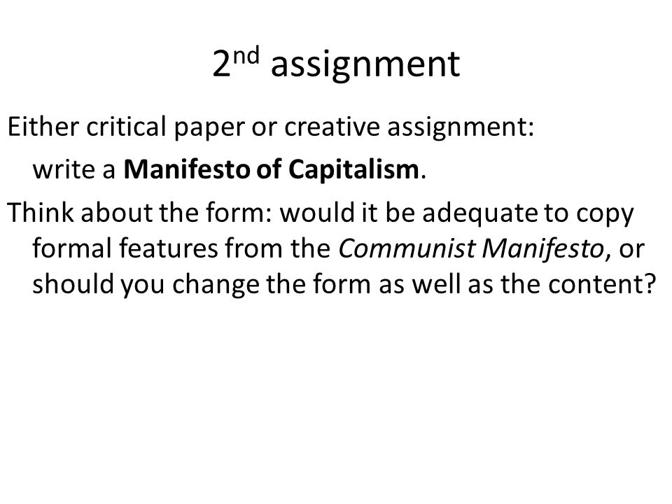 2 nd assignment Either critical paper or creative assignment: write a Manifesto of Capitalism.