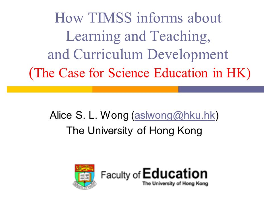 Outline  HK science performance in TIMSS vs East Asian countries  Turning the TIMSS findings into a series of research and teacher professional development projects  Most recent one: Promoting Assessment for Learning for more effective learning and teaching of science
