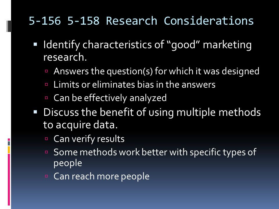 "5-156 5-158 Research Considerations  Identify characteristics of ""good"" marketing research.  Answers the question(s) for which it was designed  Lim"