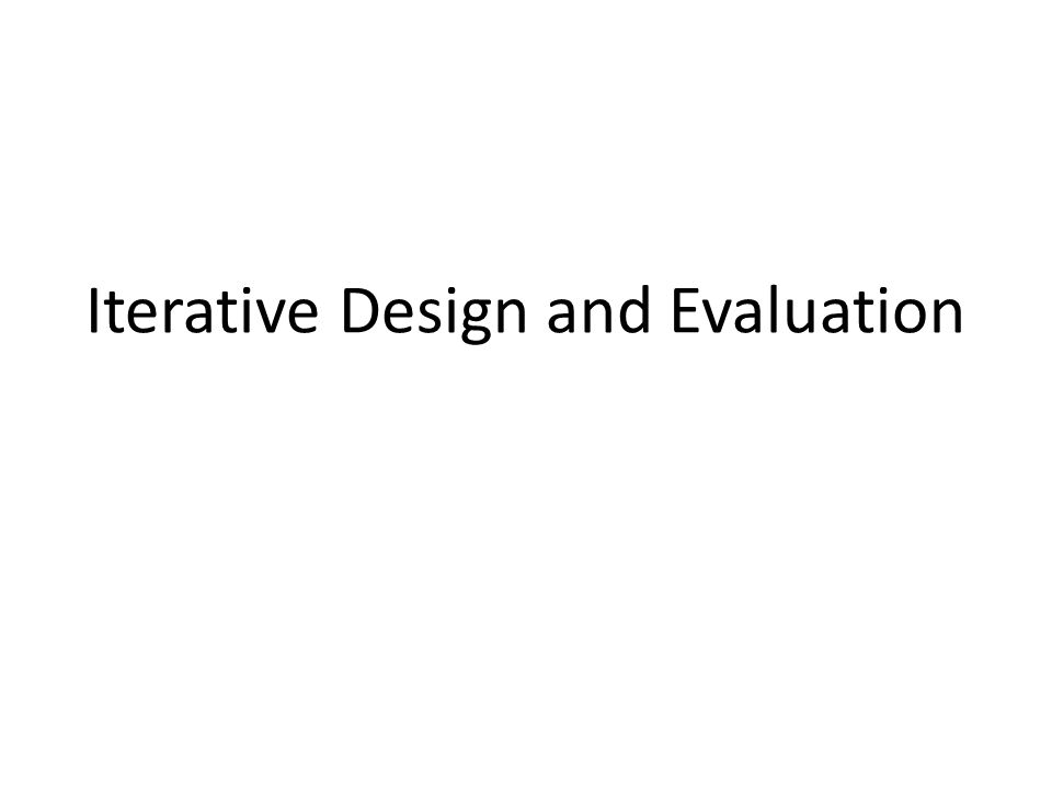 Iterative Design and Evaluation