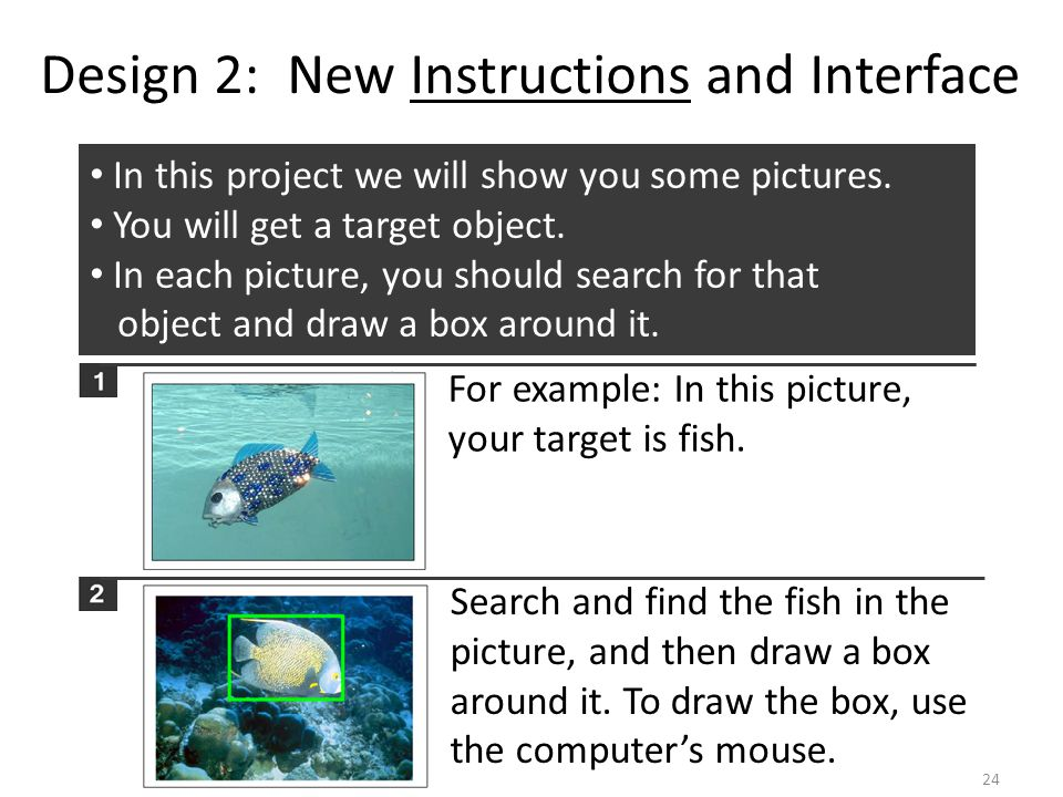 Design 2: New Instructions and Interface Search and find the fish in the picture, and then draw a box around it.