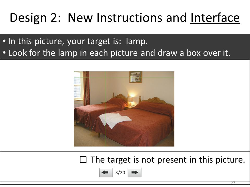 Design 2: New Instructions and Interface In this picture, your target is: lamp.