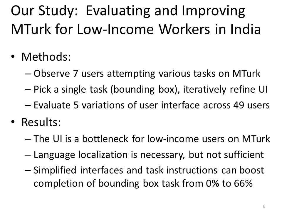 Closely Related Work Samasource txteagle CrowdFlower Prior studies of MTurk [Ross'10] [Ipeirotis'10] 7