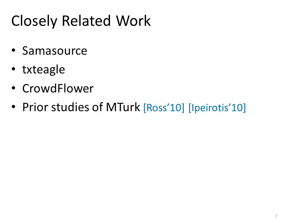 Closely Related Work Samasource txteagle CrowdFlower Prior studies of MTurk [Ross'10] [Ipeirotis'10] 7