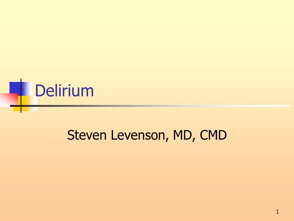1 Delirium Steven Levenson, MD, CMD