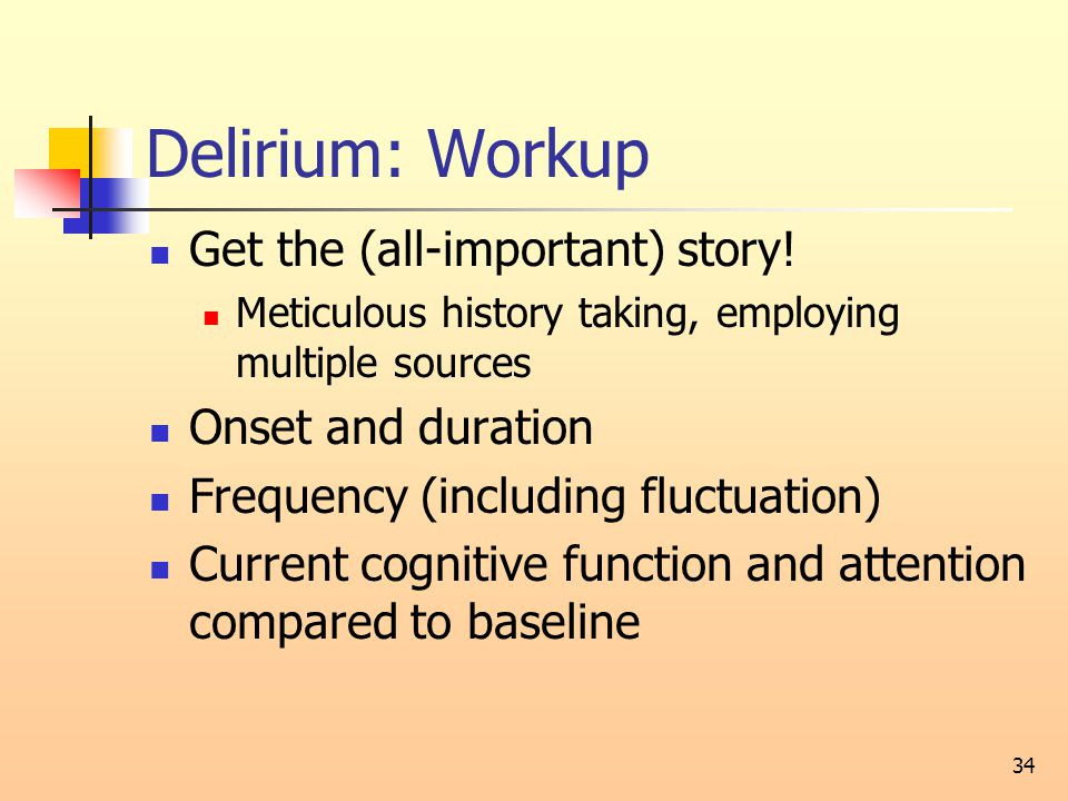 Delirium: Workup Get the (all-important) story.
