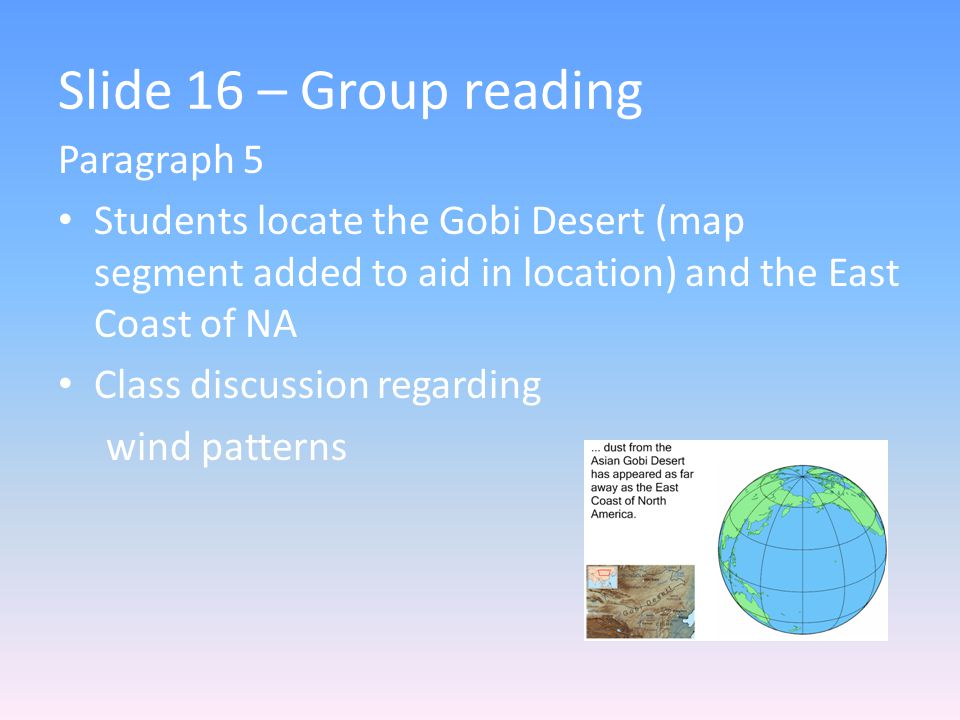 Slide 16 – Group reading Paragraph 5 Students locate the Gobi Desert (map segment added to aid in location) and the East Coast of NA Class discussion regarding wind patterns