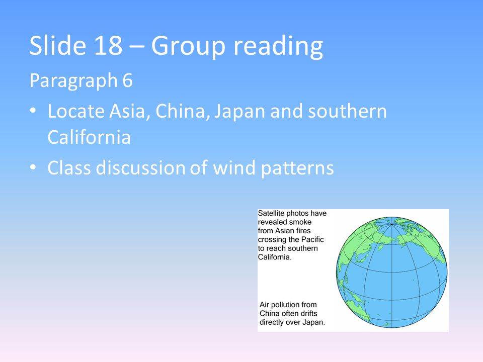 Slide 18 – Group reading Paragraph 6 Locate Asia, China, Japan and southern California Class discussion of wind patterns