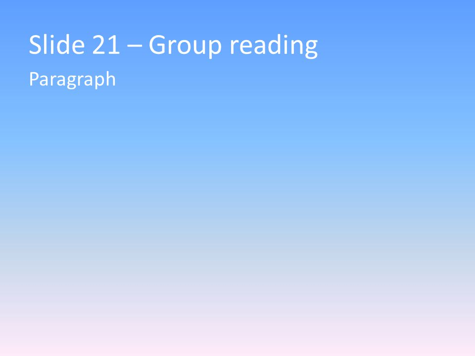 Slide 21 – Group reading Paragraph
