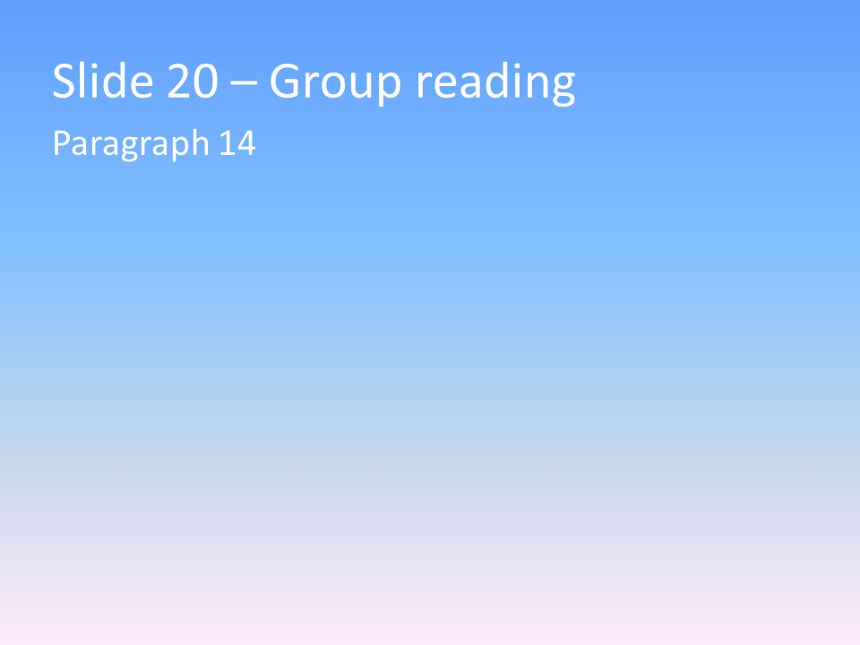 Slide 20 – Group reading Paragraph 14