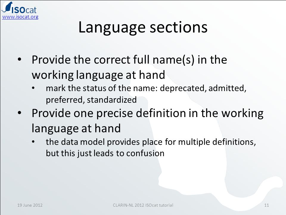 www.isocat.org 19 June 2012CLARIN-NL 2012 ISOcat tutorial11 Language sections Provide the correct full name(s) in the working language at hand mark th