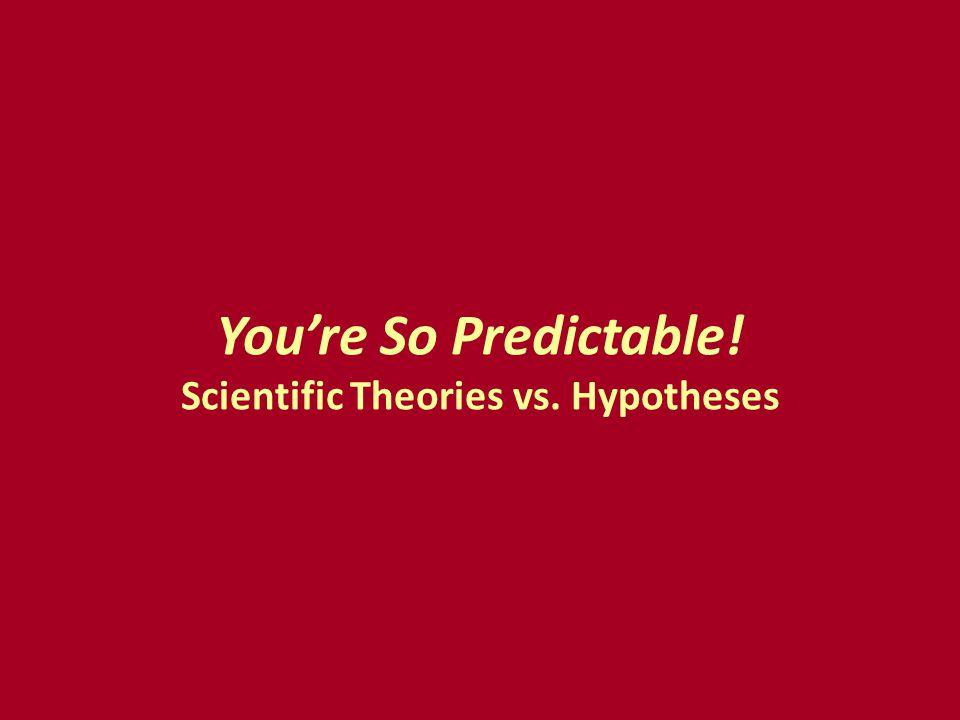 You're So Predictable! Scientific Theories vs. Hypotheses