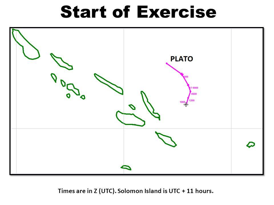 Start of Exercise Times are in Z (UTC). Solomon Island is UTC + 11 hours.