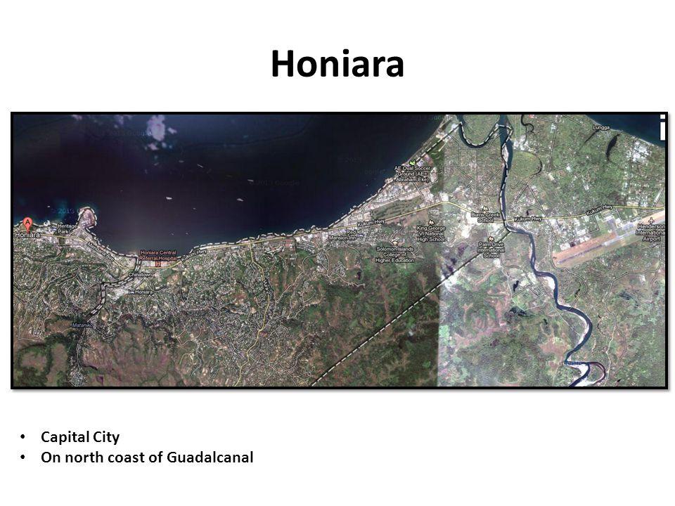 Honiara Capital City On north coast of Guadalcanal