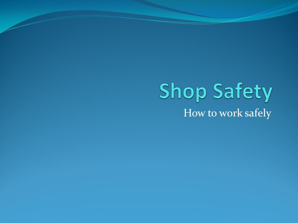 General Shop Safety Rules 1.