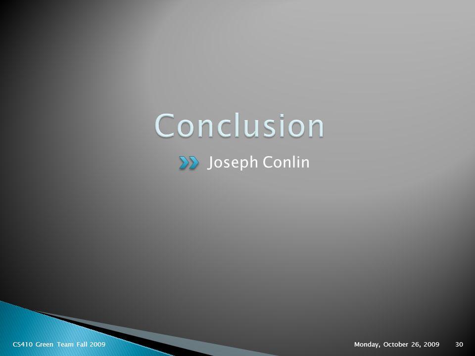 Joseph Conlin Monday, October 26, 2009 CS410 Green Team Fall 200930