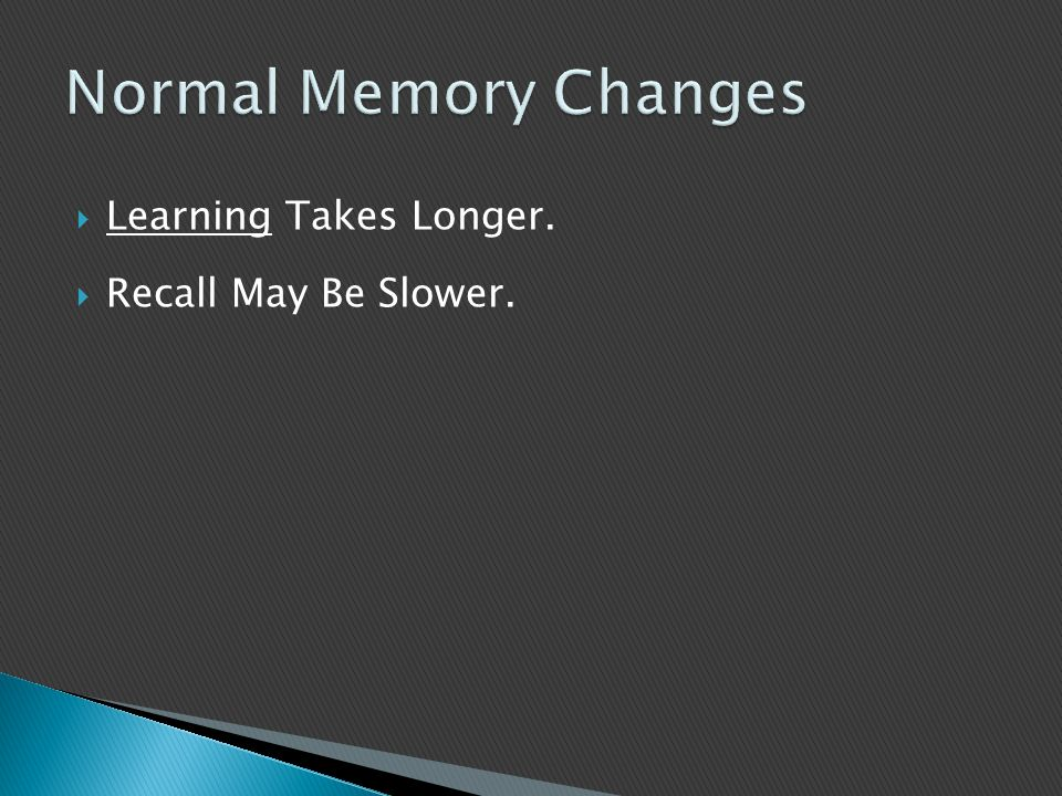  Learning Takes Longer.  Recall May Be Slower.