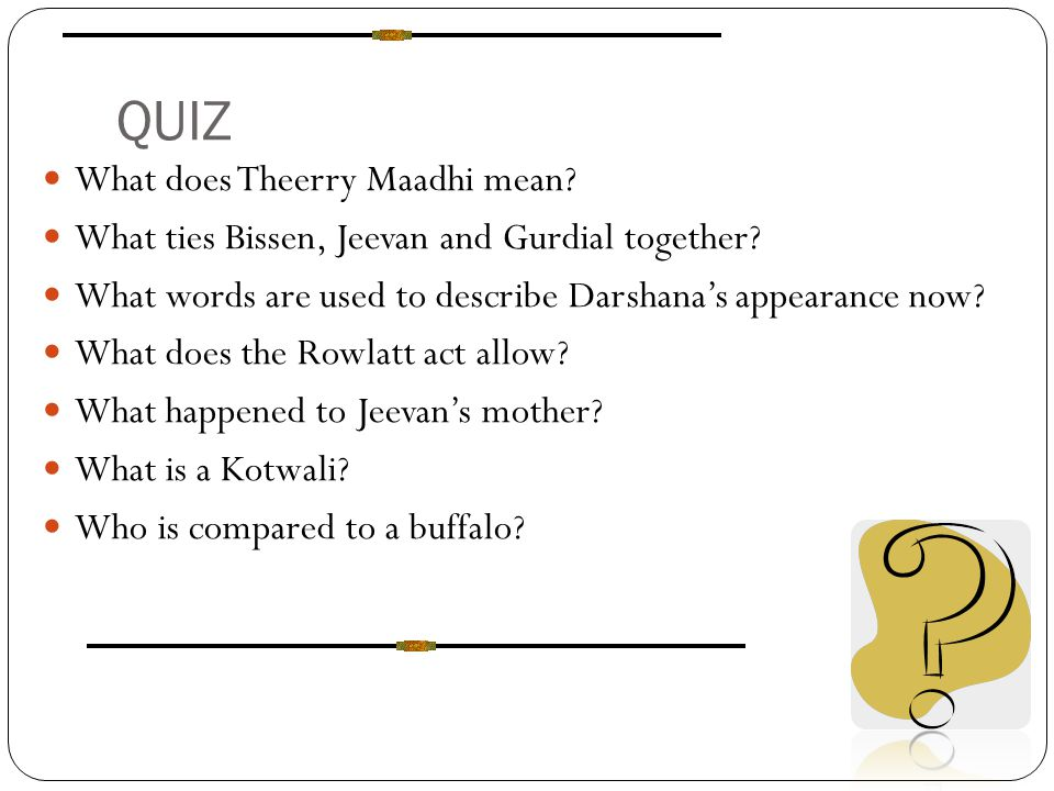QUIZ What does Theerry Maadhi mean? What ties Bissen, Jeevan and Gurdial together? What words are used to describe Darshana's appearance now? What doe