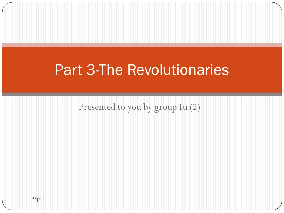 Part 3-The Revolutionaries Presented to you by group Tu (2) Page 1