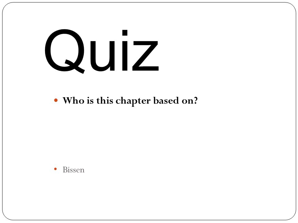 Quiz Who is this chapter based on? Bissen