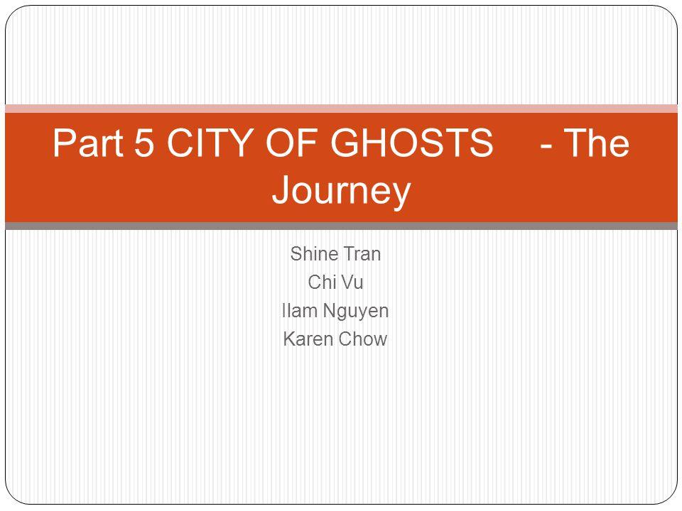 Part 5 CITY OF GHOSTS - The Journey Shine Tran Chi Vu Ilam Nguyen Karen Chow