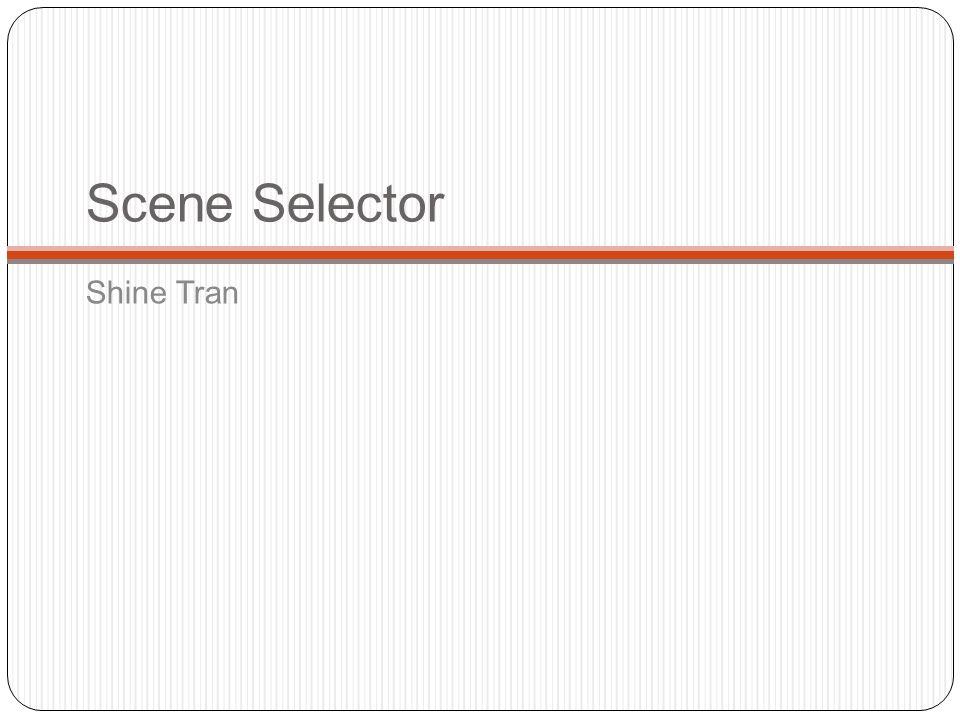 Scene Selector Shine Tran