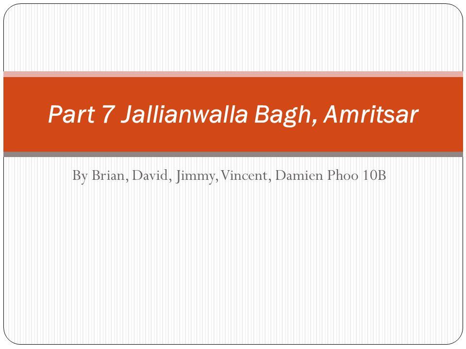 By Brian, David, Jimmy, Vincent, Damien Phoo 10B Part 7 Jallianwalla Bagh, Amritsar