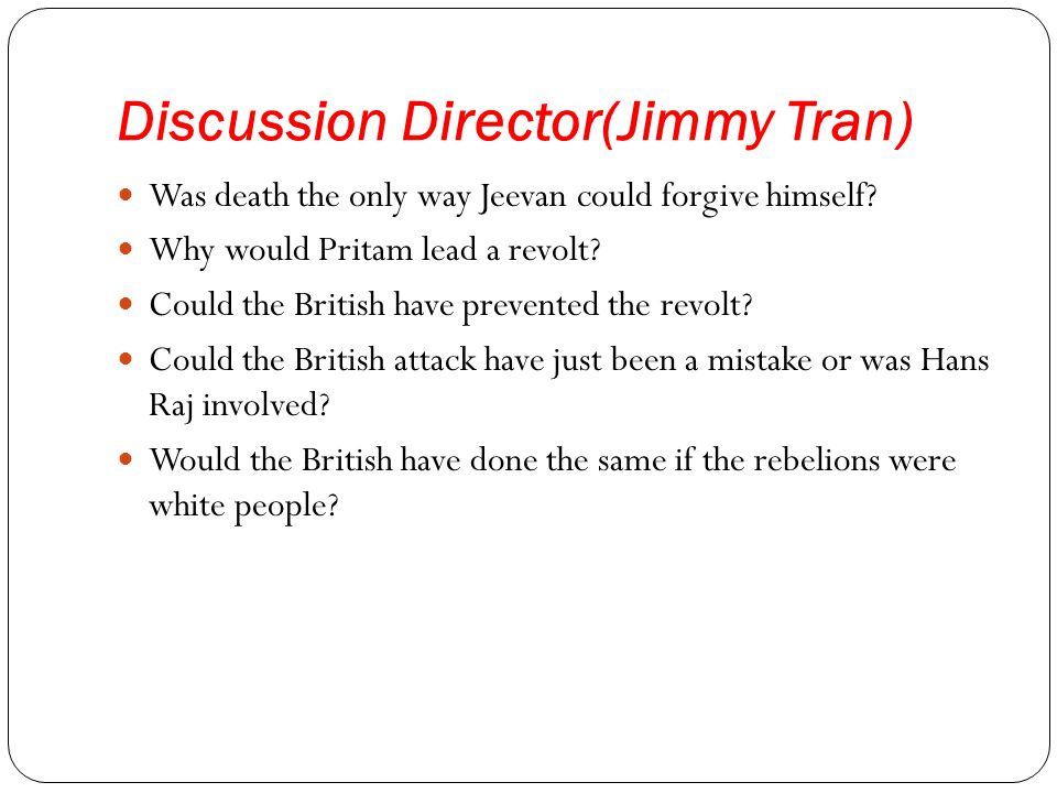 Discussion Director(Jimmy Tran) Was death the only way Jeevan could forgive himself? Why would Pritam lead a revolt? Could the British have prevented